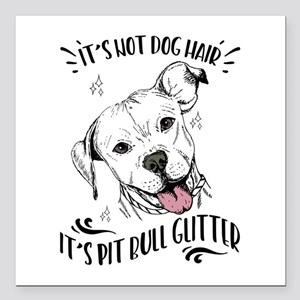 "It's Not Dog Hair Pit Bu Square Car Magnet 3"" x 3"""
