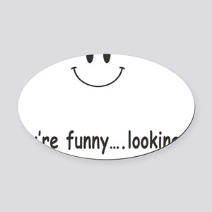 youre funny looking Oval Car Magnet