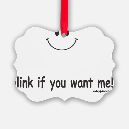 blink if you want me Ornament