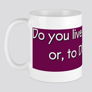 Do you live to BE right or to DO right? Mug