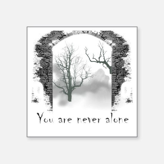 "You are Never Alone Square Sticker 3"" x 3"""