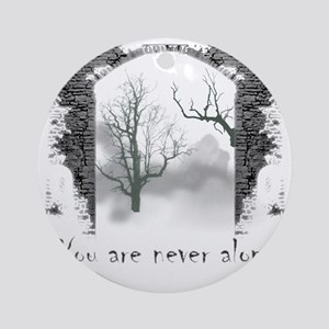 You are Never Alone Round Ornament