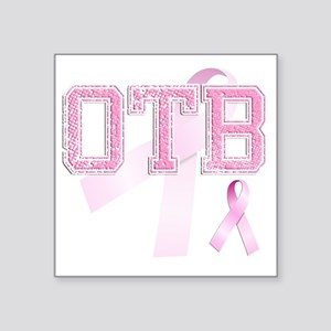 """OTB initials, Pink Ribbon, Square Sticker 3"""" x 3"""""""