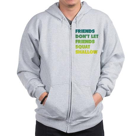 Friends Dont Let Friends Squat Shallow Zip Hoodie