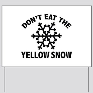 Don't Eat The Yellow Snow Yard Sign