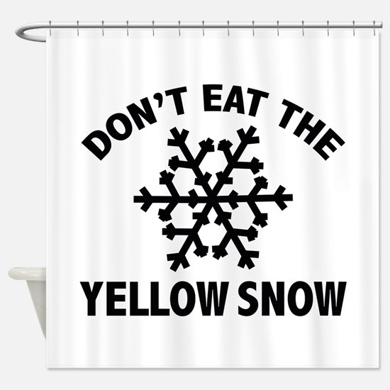 Don't Eat The Yellow Snow Shower Curtain