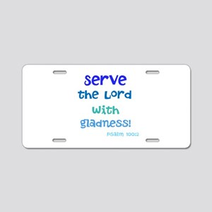 serve the Lord with gladness Aluminum License Plat