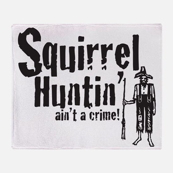 Squirrel Huntin aint a Crime! Throw Blanket