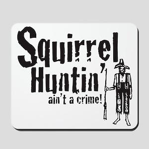 Squirrel Huntin aint a Crime! Mousepad