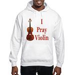 I Pray Violin Hooded Sweatshirt