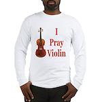 I Pray Violin Long Sleeve T-Shirt
