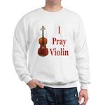 I Pray Violin Sweatshirt