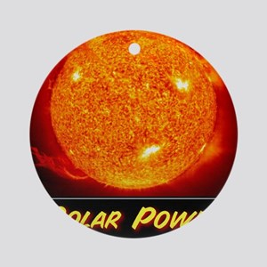 Sun Power: Its Clean Energy Forever Round Ornament
