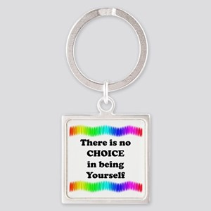 There Is No Choice In Being Yourse Square Keychain