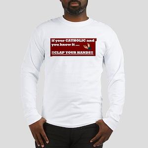 If your catholic..... Long Sleeve T-Shirt