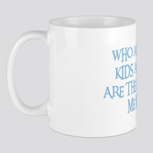 WHO ARE THESE KIDS Mug