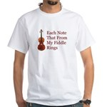 Each Note That From My Fiddle White T-Shirt