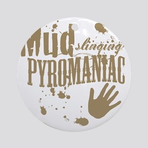 Mud Slinging Pyromaniac Round Ornament