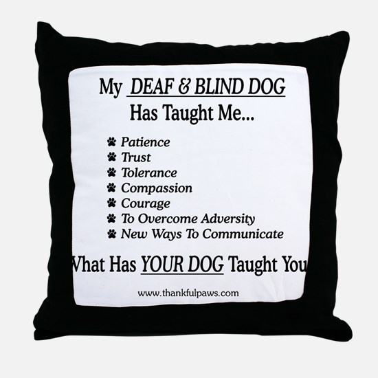 Deaf & Blind Dog Taught Me Throw Pillow
