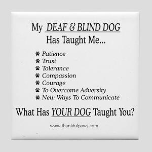 Deaf & Blind Dog Taught Me Tile Coaster