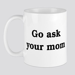 Ask Your Mom Mug