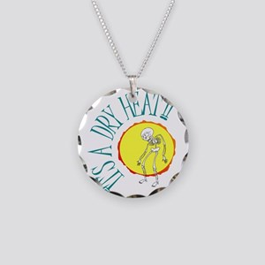 It's a Dry Heat!! Necklace Circle Charm