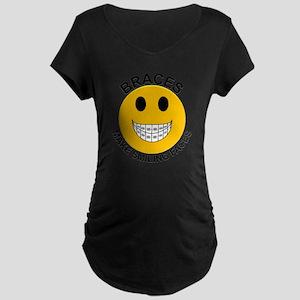 Braces Make Smiling Faces Maternity Dark T-Shirt