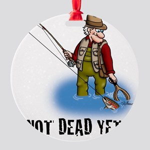 NOT DEAD YET fly fishing Round Ornament