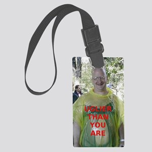 Uglier than you are Large Luggage Tag
