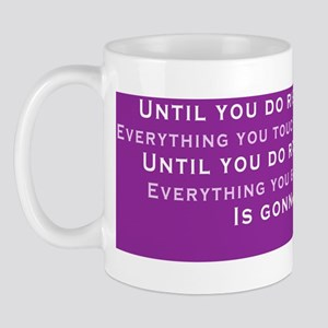 Until You Do Right By Me Mug