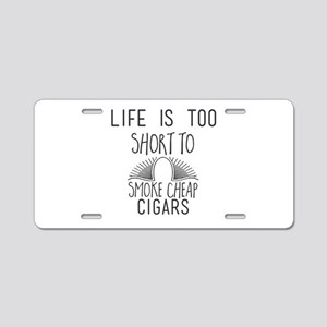 Life Is Too Short to Smoke Aluminum License Plate