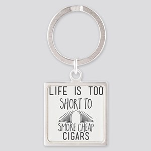 Life Is Too Short to Smoke Cheap Cigars Keychains