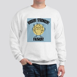 Bigger! Stronger! Father! Sweatshirt