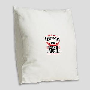 Legends Are Born In April Burlap Throw Pillow