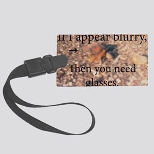 If I appear blurry, you need glasses. Luggage Tag