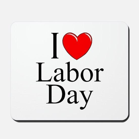 """I Love (Heart) Labor Day"" Mousepad"