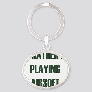 Id rather be - playing airsoft Oval Keychain