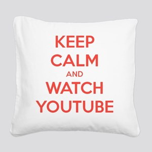 keep calm and watch youtube Square Canvas Pillow
