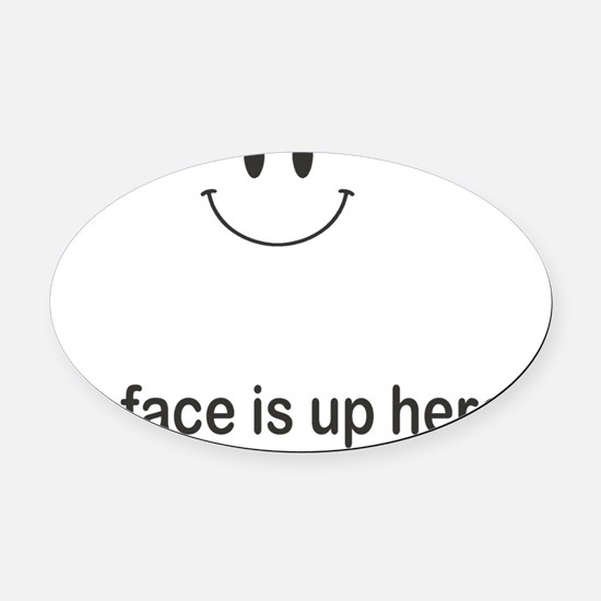 My Face is Up Here Oval Car Magnet