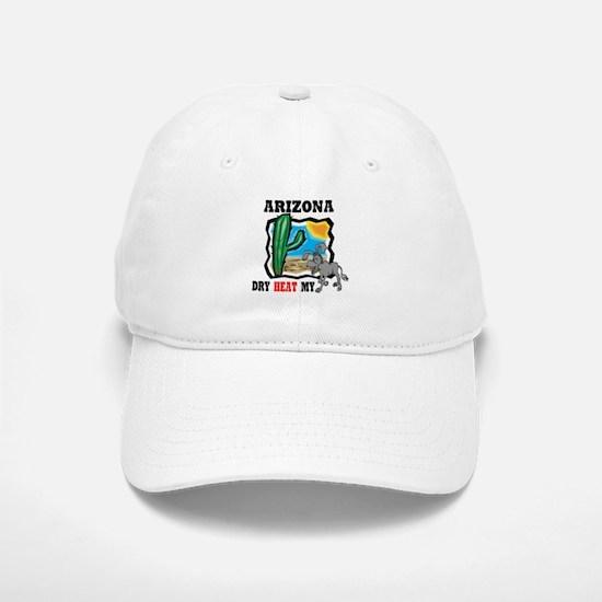 Arizona -Dry Heat My Ass Baseball Baseball Cap