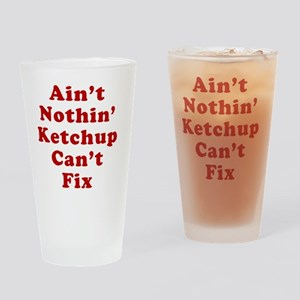 Aint Nothin Ketchup Cant Fix Drinking Glass