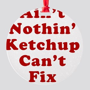 Aint Nothin Ketchup Cant Fix Round Ornament