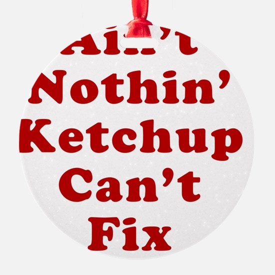 Aint Nothin Ketchup Cant Fix Ornament