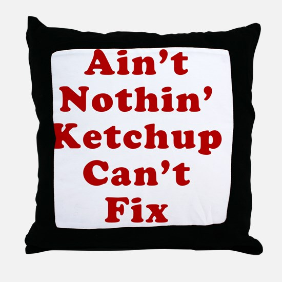 Aint Nothin Ketchup Cant Fix Throw Pillow
