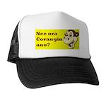 nee ora corangin ano? Trucker Hat