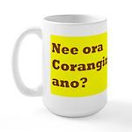 nee ora corangin ano? Large Mug