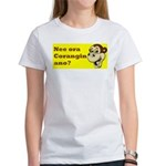 nee ora corangin ano? Women's T-Shirt