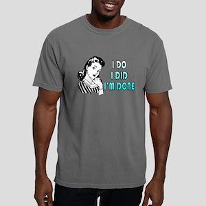 i do i did i'm done T-Shirt