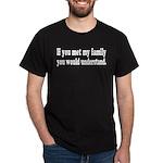 If You Met My Family Funny Dark T-Shirt