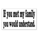 If You Met My Family Funny Sticker (Rectangle)